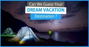 Can We Guess Your DREAM VACATION Destination ?